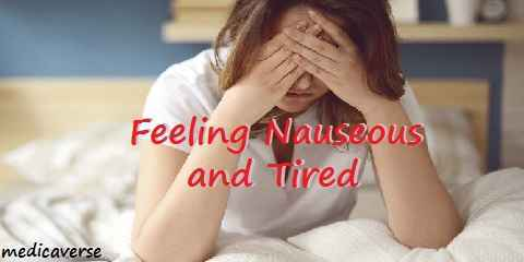 feeling nauseous and tired, what causes nausea and fatigue