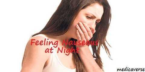 feeling nauseous at night : the reason